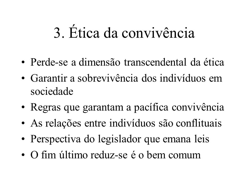 3. Ética da convivência Perde-se a dimensão transcendental da ética