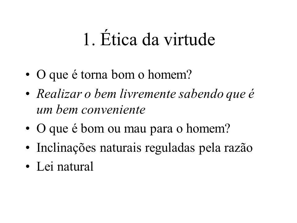 1. Ética da virtude O que é torna bom o homem