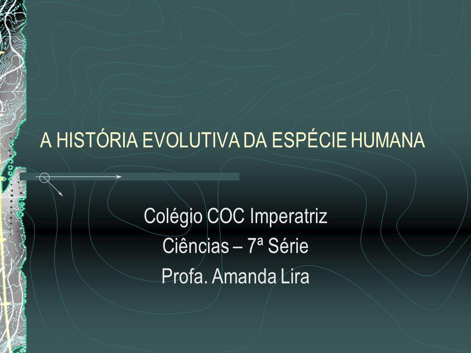A HISTÓRIA EVOLUTIVA DA ESPÉCIE HUMANA