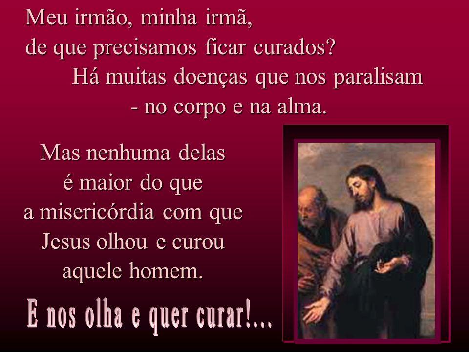 a misericórdia com que Jesus olhou e curou aquele homem.