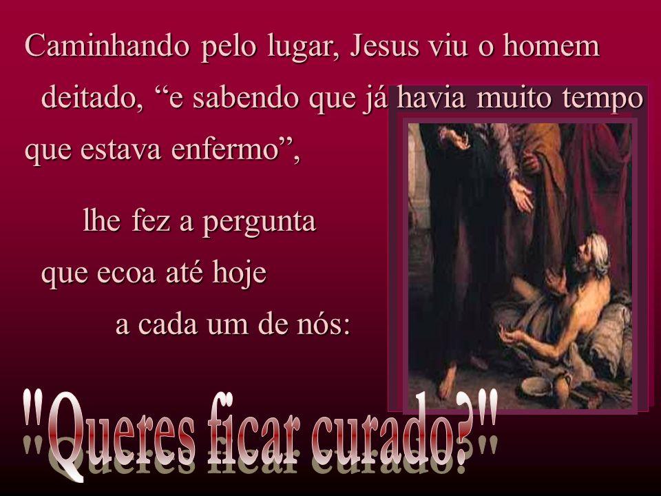 Caminhando pelo lugar, Jesus viu o homem