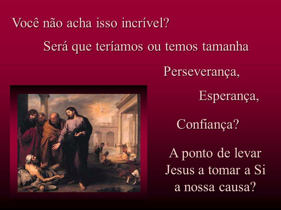 A ponto de levar Jesus a tomar a Si a nossa causa