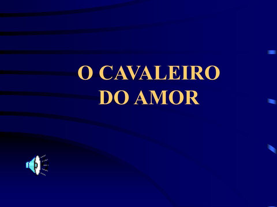 O CAVALEIRO DO AMOR