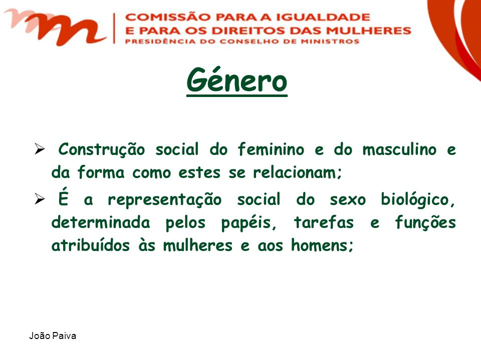 Género Construção social do feminino e do masculino e da forma como estes se relacionam;