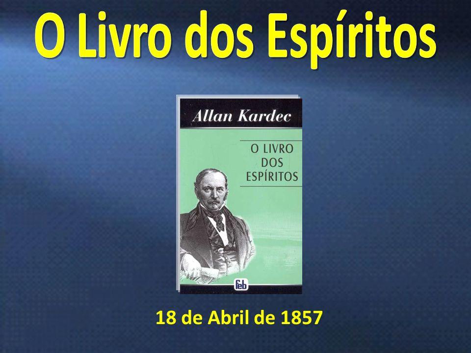 O Livro dos Espíritos 18 de Abril de 1857