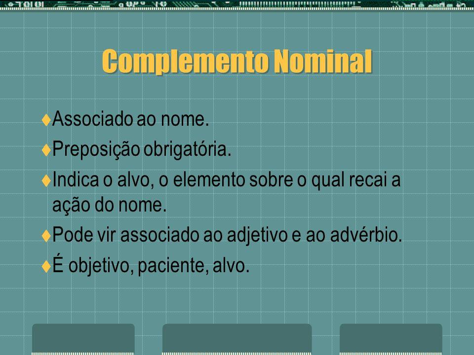 Complemento Nominal Associado ao nome. Preposição obrigatória.