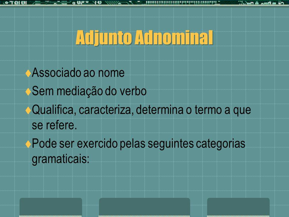 Adjunto Adnominal Associado ao nome Sem mediação do verbo
