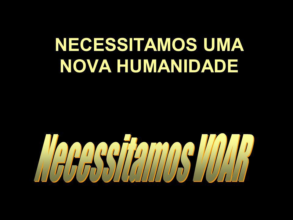 NECESSITAMOS UMA NOVA HUMANIDADE