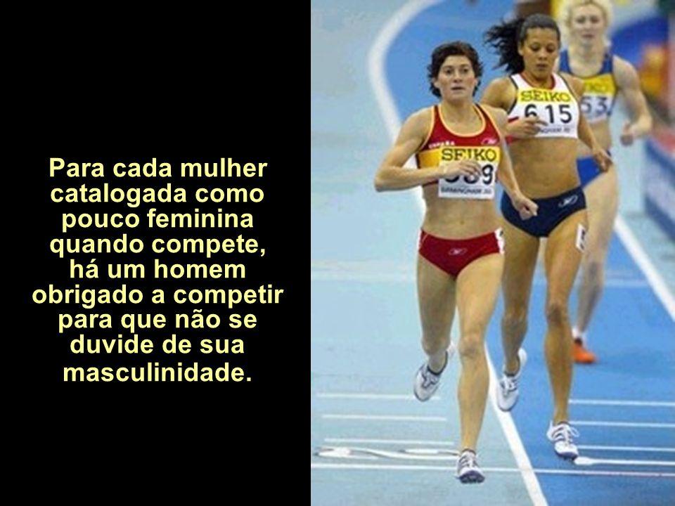 Para cada mulher catalogada como pouco feminina quando compete, há um homem obrigado a competir para que não se duvide de sua masculinidade.