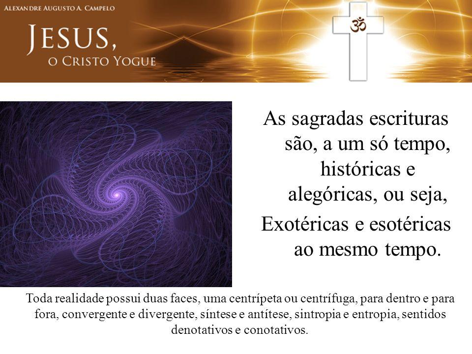 Exotéricas e esotéricas ao mesmo tempo.