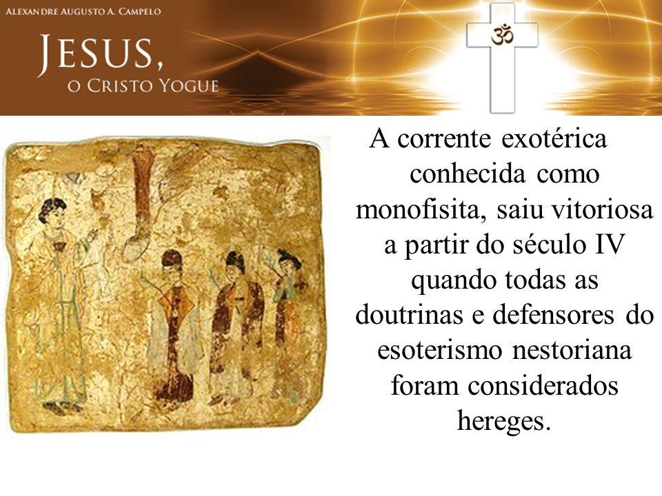 A corrente exotérica conhecida como monofisita, saiu vitoriosa a partir do século IV quando todas as doutrinas e defensores do esoterismo nestoriana foram considerados hereges.