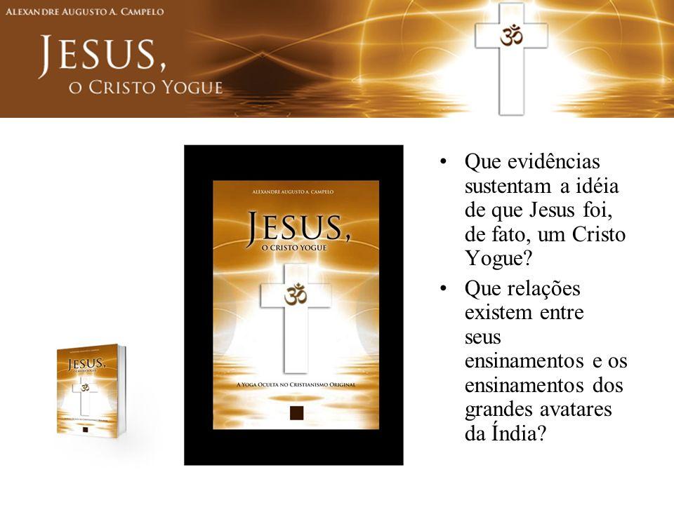 Que evidências sustentam a idéia de que Jesus foi, de fato, um Cristo Yogue