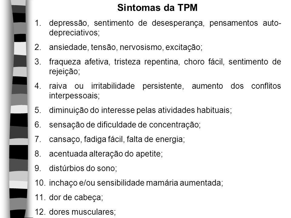 Sintomas da TPM depressão, sentimento de desesperança, pensamentos auto-depreciativos; ansiedade, tensão, nervosismo, excitação;