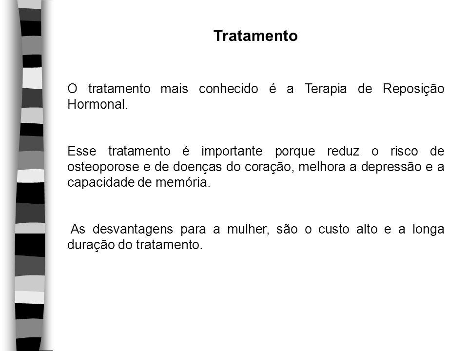 Tratamento O tratamento mais conhecido é a Terapia de Reposição Hormonal.