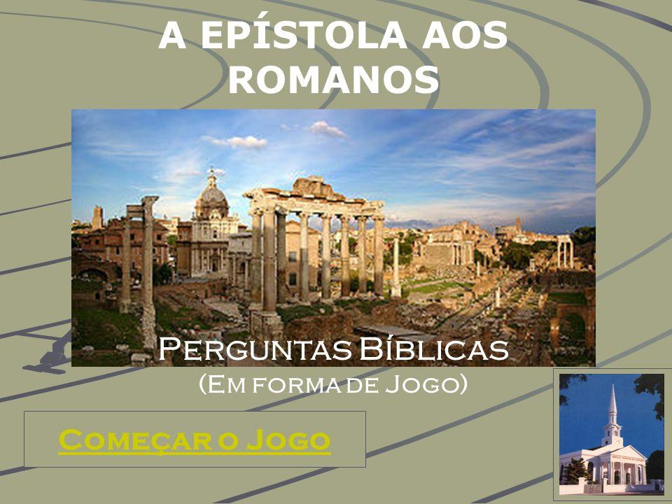 A EPÍSTOLA AOS ROMANOS Perguntas Bíblicas Começar o Jogo