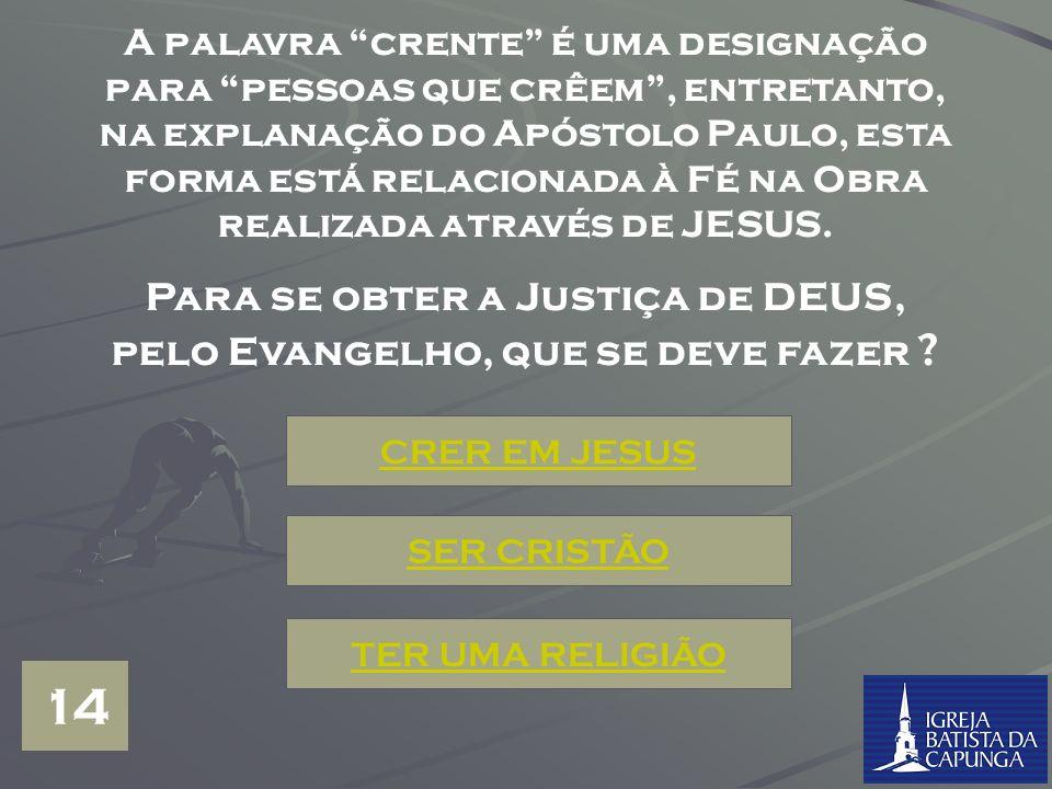 Para se obter a Justiça de DEUS, pelo Evangelho, que se deve fazer