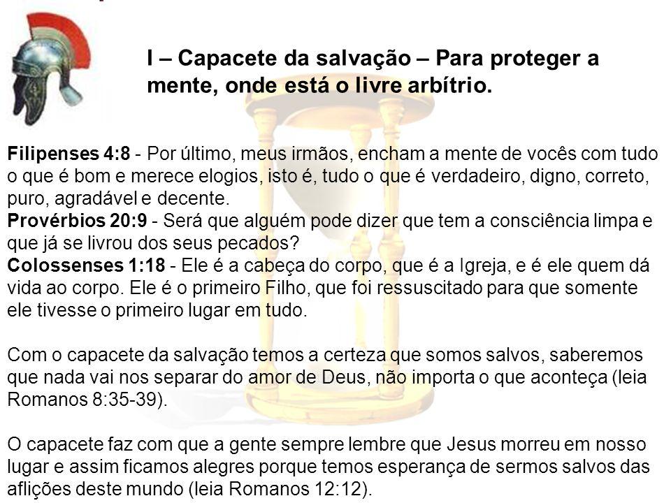 I – Capacete da salvação – Para proteger a mente, onde está o livre arbítrio.