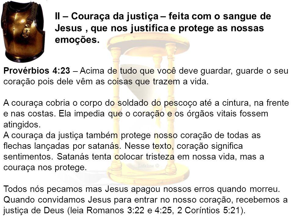 II – Couraça da justiça – feita com o sangue de Jesus , que nos justifica e protege as nossas emoções.