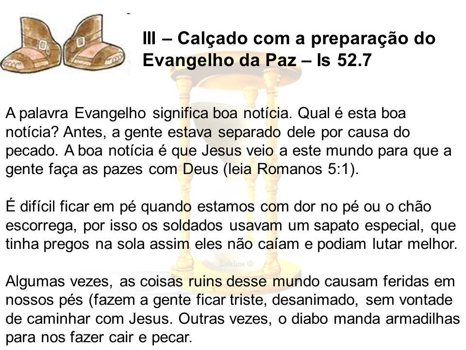 III – Calçado com a preparação do Evangelho da Paz – Is 52.7