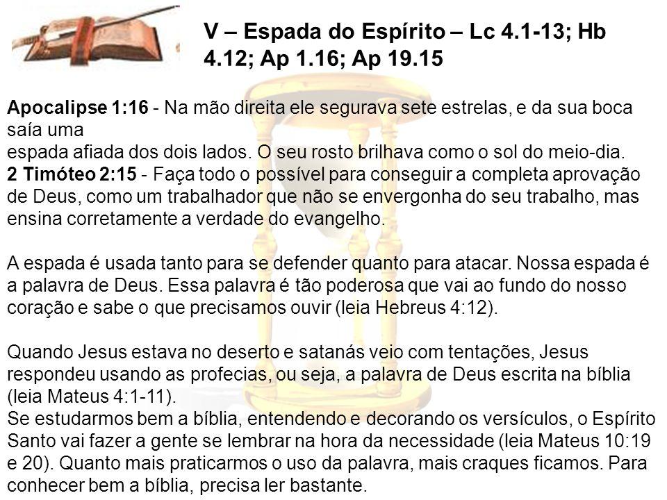 V – Espada do Espírito – Lc 4.1-13; Hb 4.12; Ap 1.16; Ap 19.15