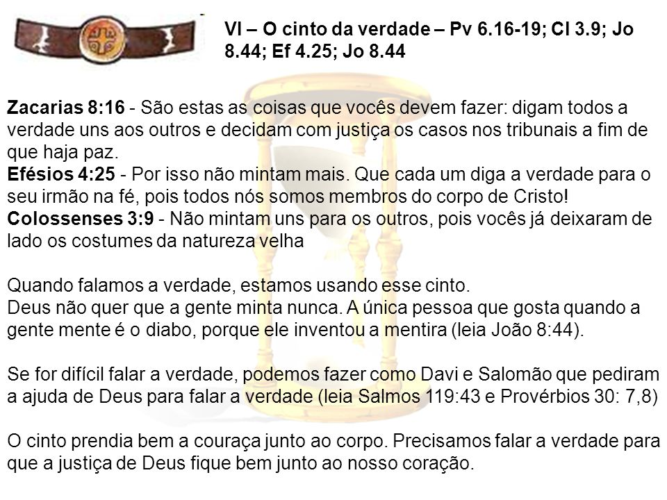 VI – O cinto da verdade – Pv 6. 16-19; Cl 3. 9; Jo 8. 44; Ef 4