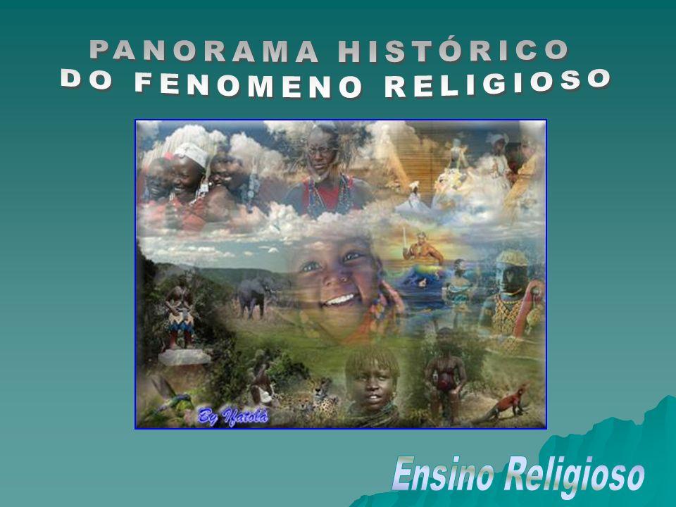 PANORAMA HISTÓRICO DO FENOMENO RELIGIOSO Ensino Religioso
