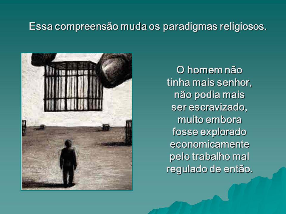 Essa compreensão muda os paradigmas religiosos.
