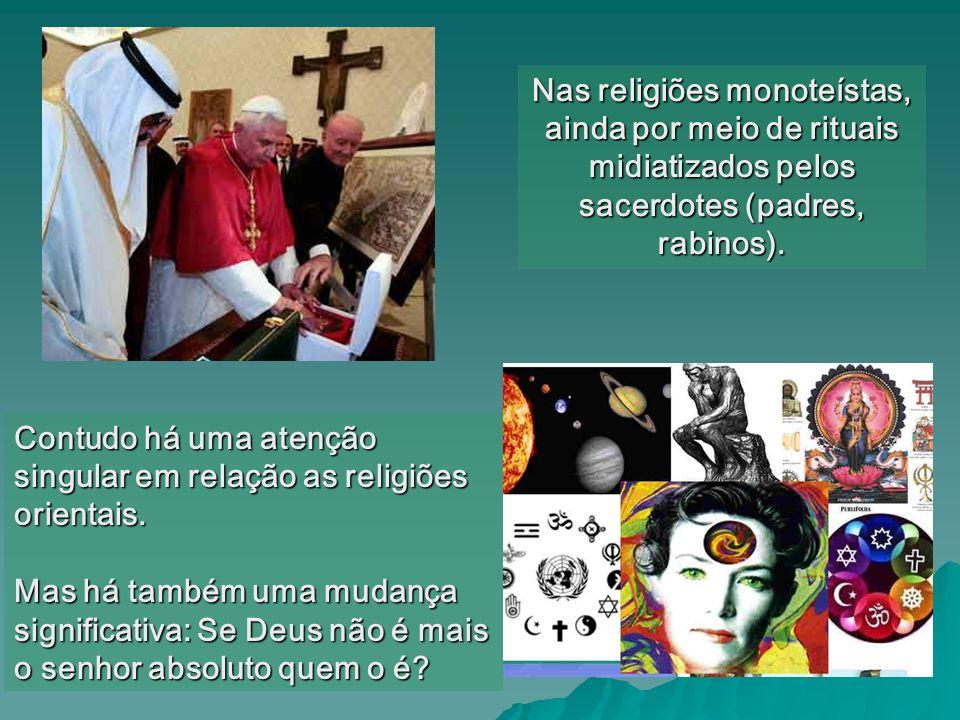 Nas religiões monoteístas, ainda por meio de rituais midiatizados pelos sacerdotes (padres, rabinos).