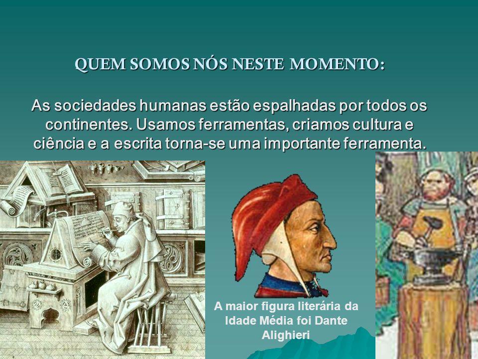 A maior figura literária da Idade Média foi Dante Alighieri