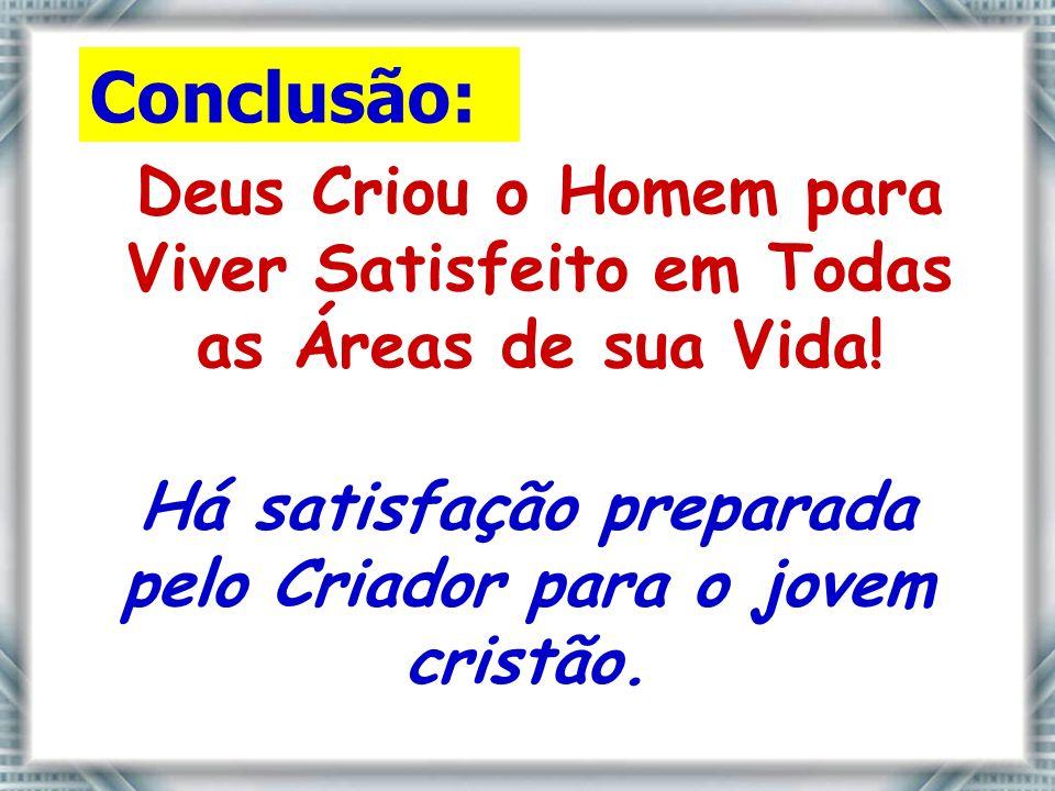 Há satisfação preparada pelo Criador para o jovem cristão.