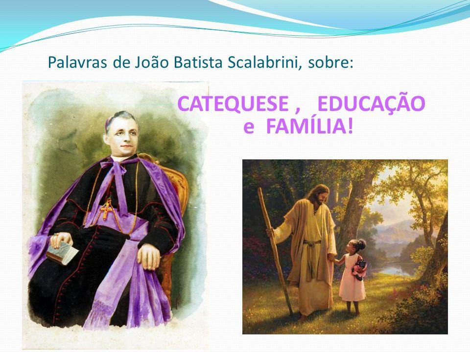 Palavras de João Batista Scalabrini, sobre: