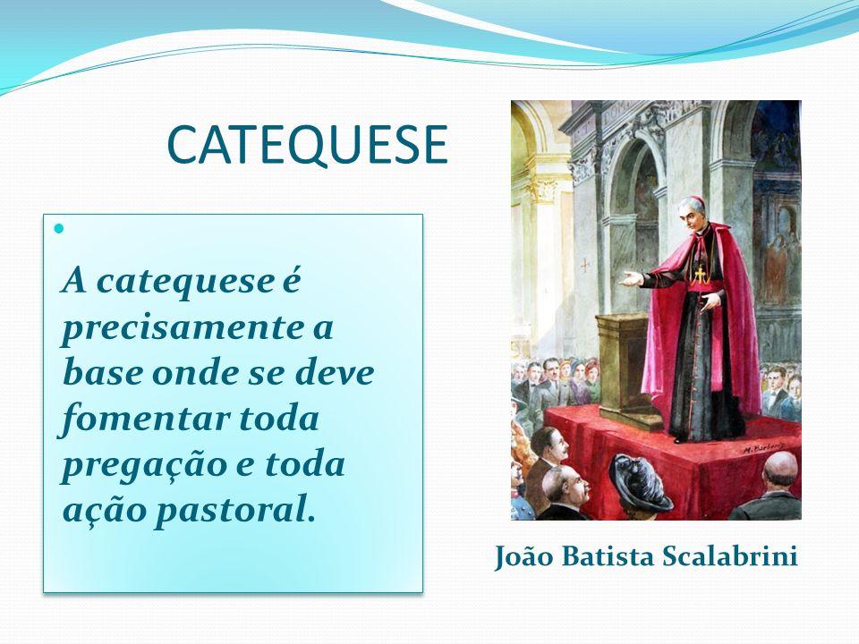 CATEQUESE A catequese é precisamente a base onde se deve fomentar toda pregação e toda ação pastoral.