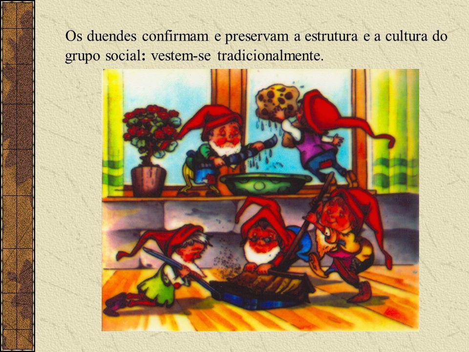 Os duendes confirmam e preservam a estrutura e a cultura do grupo social: vestem-se tradicionalmente.