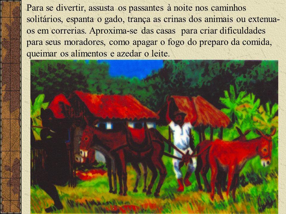 Para se divertir, assusta os passantes à noite nos caminhos solitários, espanta o gado, trança as crinas dos animais ou extenua-os em correrias.