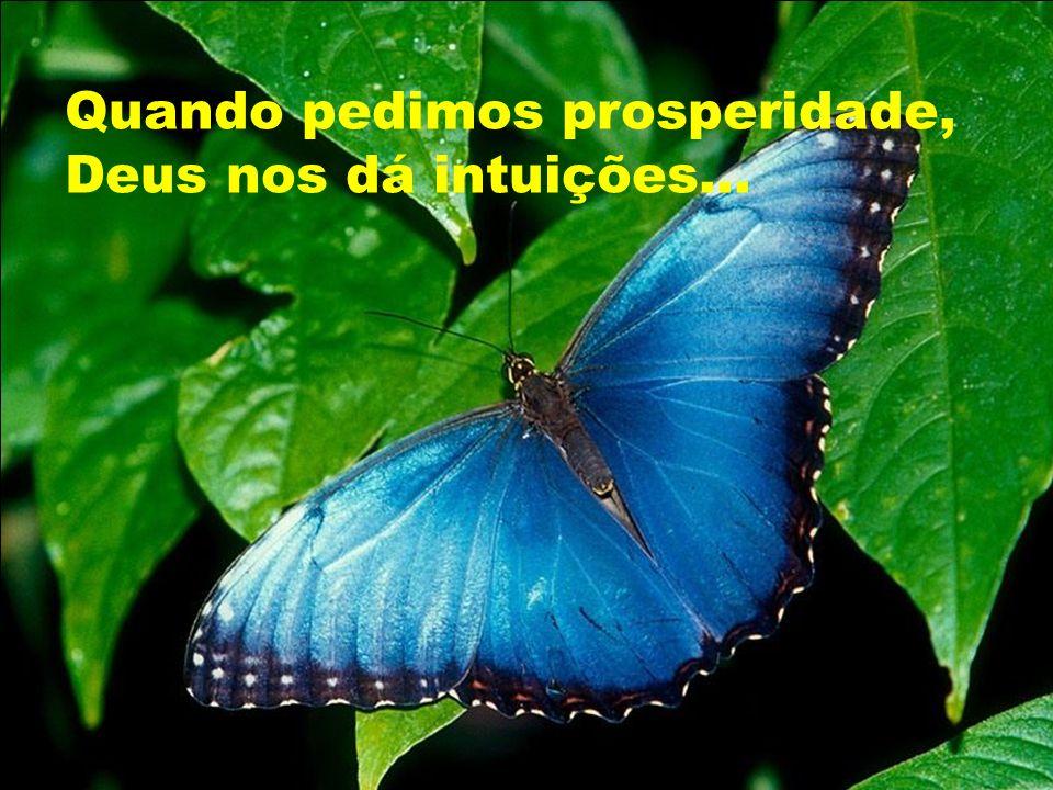 Quando pedimos prosperidade, Deus nos dá intuições...