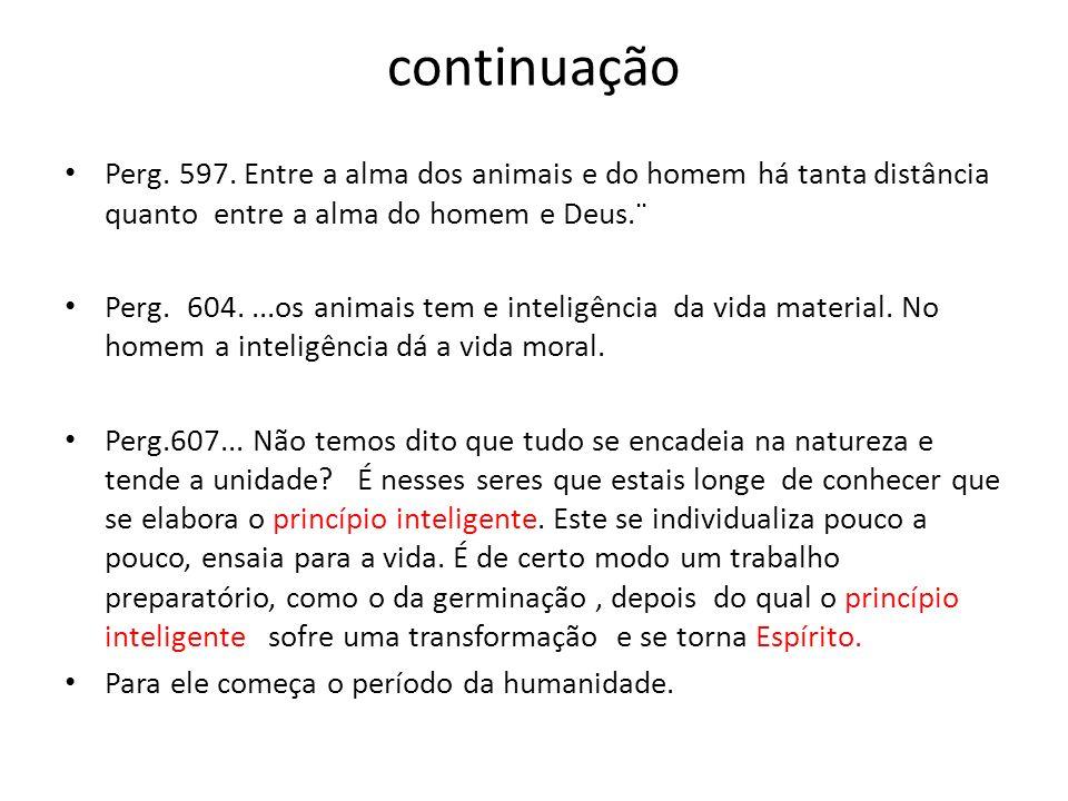 continuação Perg. 597. Entre a alma dos animais e do homem há tanta distância quanto entre a alma do homem e Deus.¨