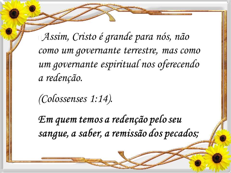 Assim, Cristo é grande para nós, não como um governante terrestre, mas como um governante espiritual nos oferecendo a redenção.