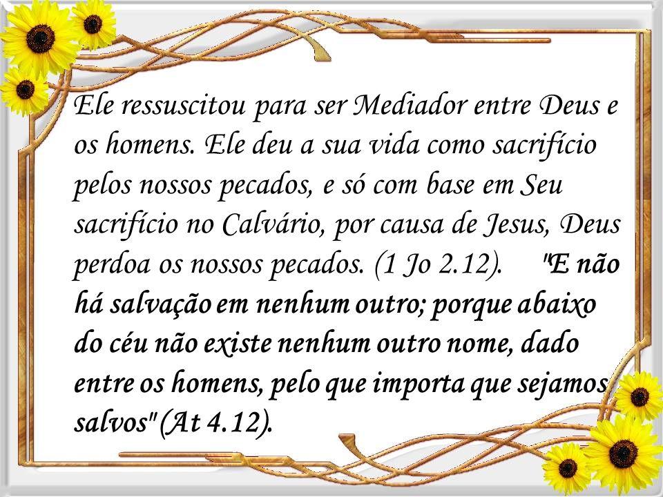 Ele ressuscitou para ser Mediador entre Deus e os homens