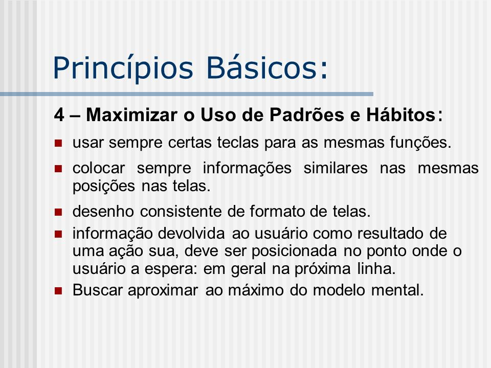 Princípios Básicos: 4 – Maximizar o Uso de Padrões e Hábitos:
