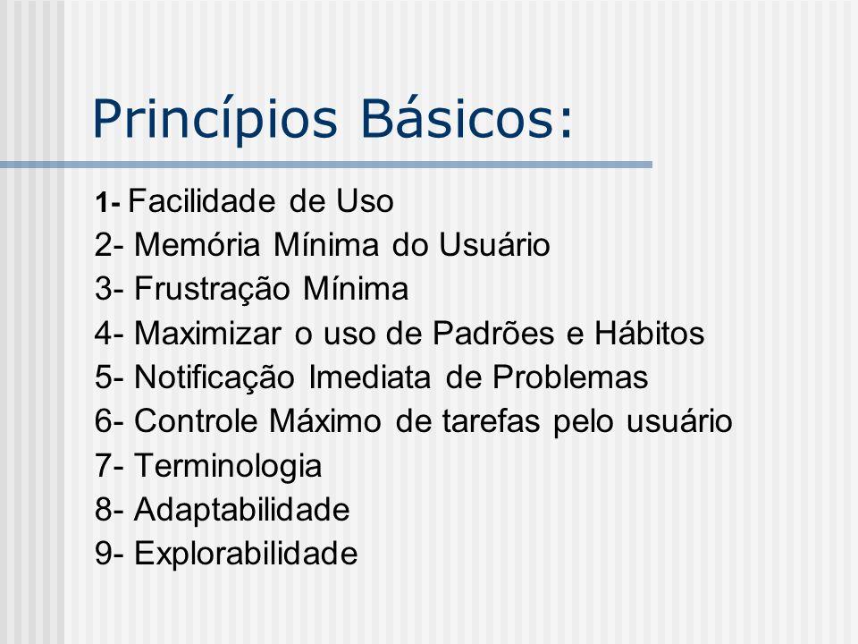 Princípios Básicos: 2- Memória Mínima do Usuário 3- Frustração Mínima