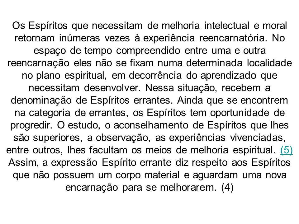 Os Espíritos que necessitam de melhoria intelectual e moral retornam inúmeras vezes à experiência reencarnatória.