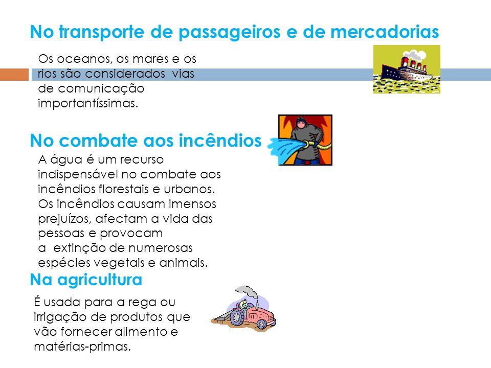 No transporte de passageiros e de mercadorias No combate aos incêndios