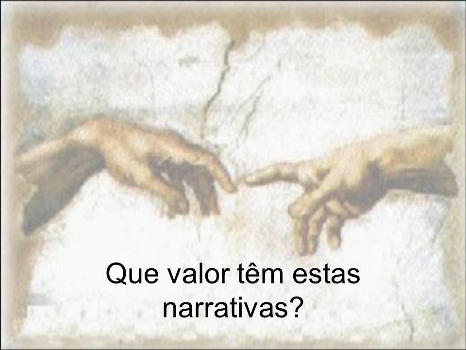 Que valor têm estas narrativas