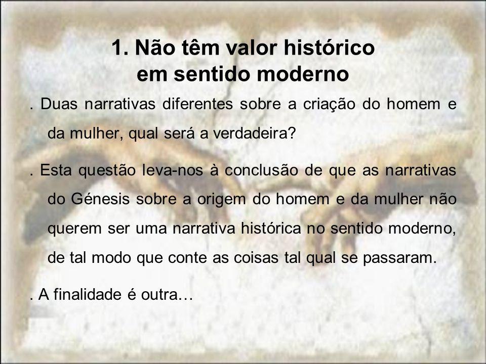 1. Não têm valor histórico em sentido moderno