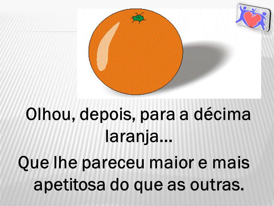 Olhou, depois, para a décima laranja