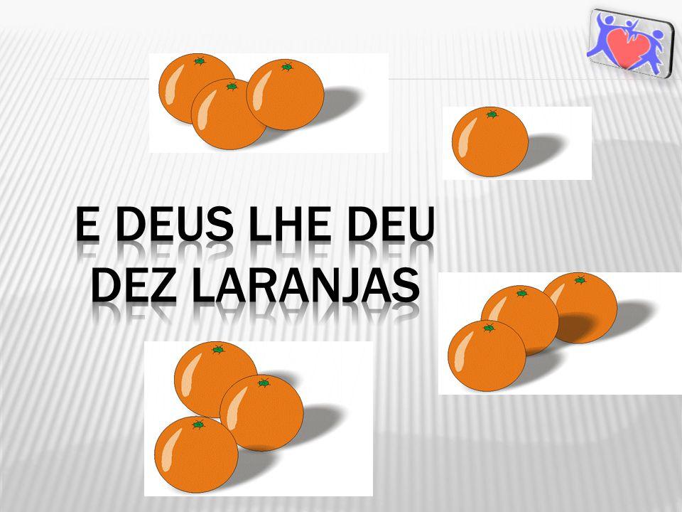 E Deus lhe deu dez laranjas