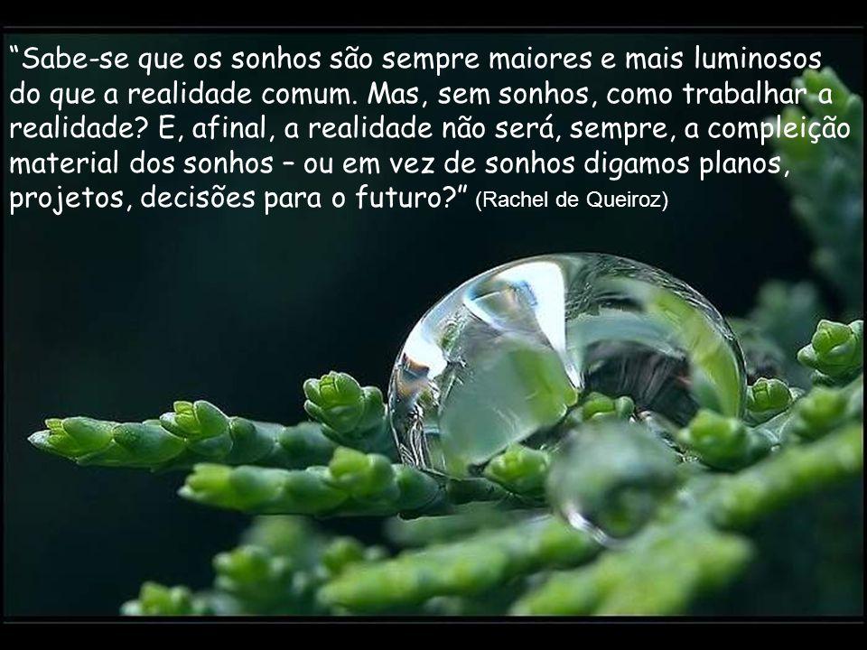 Sabe-se que os sonhos são sempre maiores e mais luminosos do que a realidade comum.