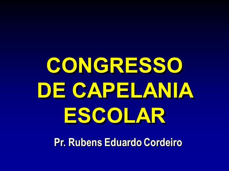 CONGRESSO DE CAPELANIA ESCOLAR Pr. Rubens Eduardo Cordeiro