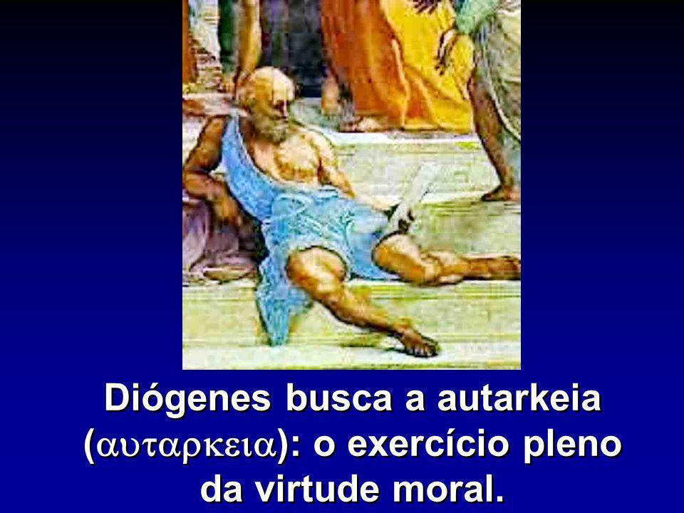 Diógenes busca a autarkeia (autarkeia): o exercício pleno da virtude moral.