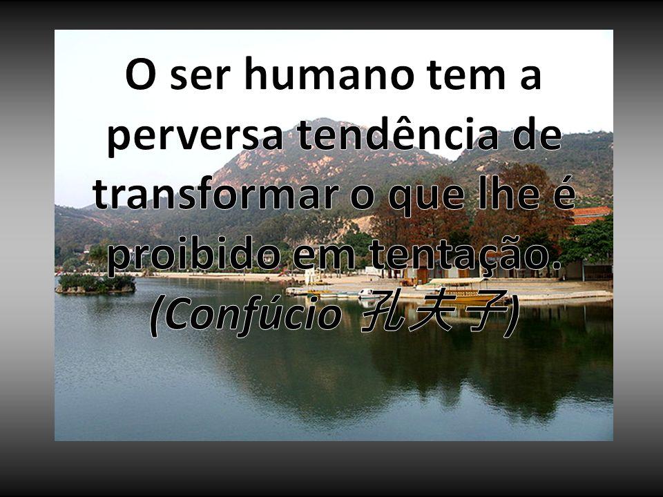 O ser humano tem a perversa tendência de transformar o que lhe é proibido em tentação.